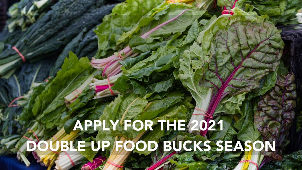 Apply for the 2021 Double Up Food Bucks Season